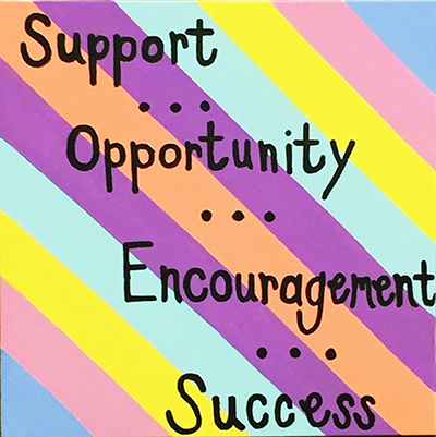 Support ... Opportunity ... Encouragement ... Success
